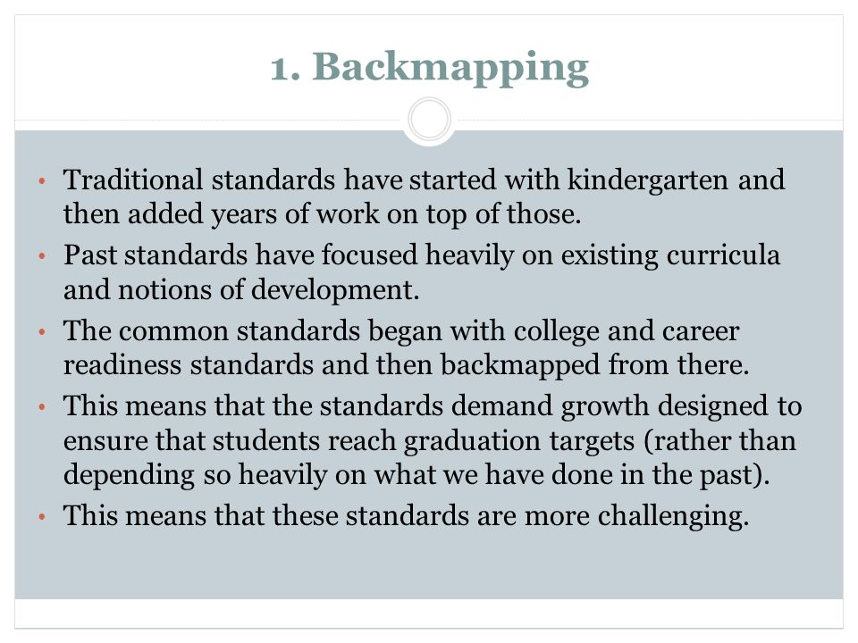 1. BackmappingTraditional standards have started with kindergarten and then added years of work on top of those.