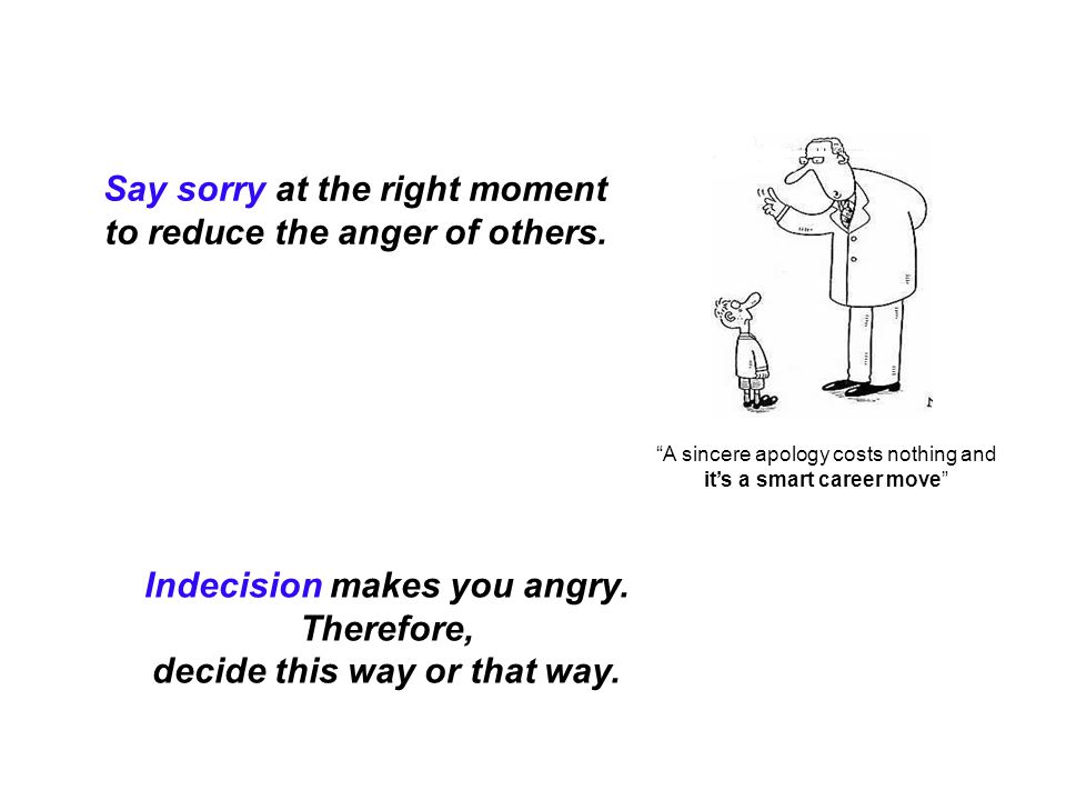 Say sorry at the right moment to reduce the anger of others.