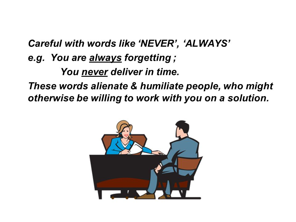 Careful with words like 'NEVER', 'ALWAYS'