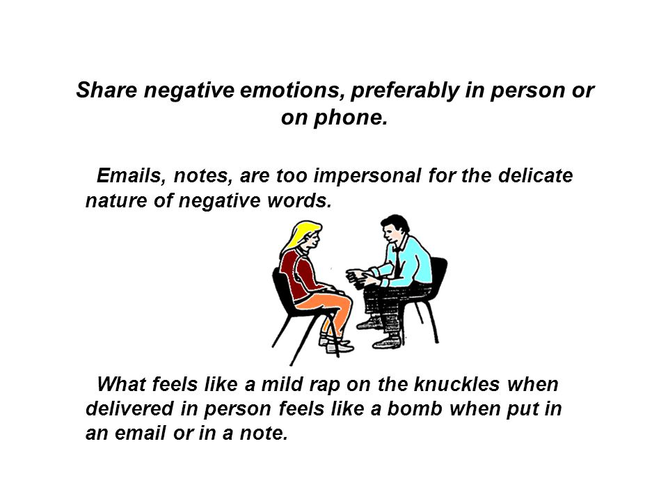 Share negative emotions, preferably in person or on phone.