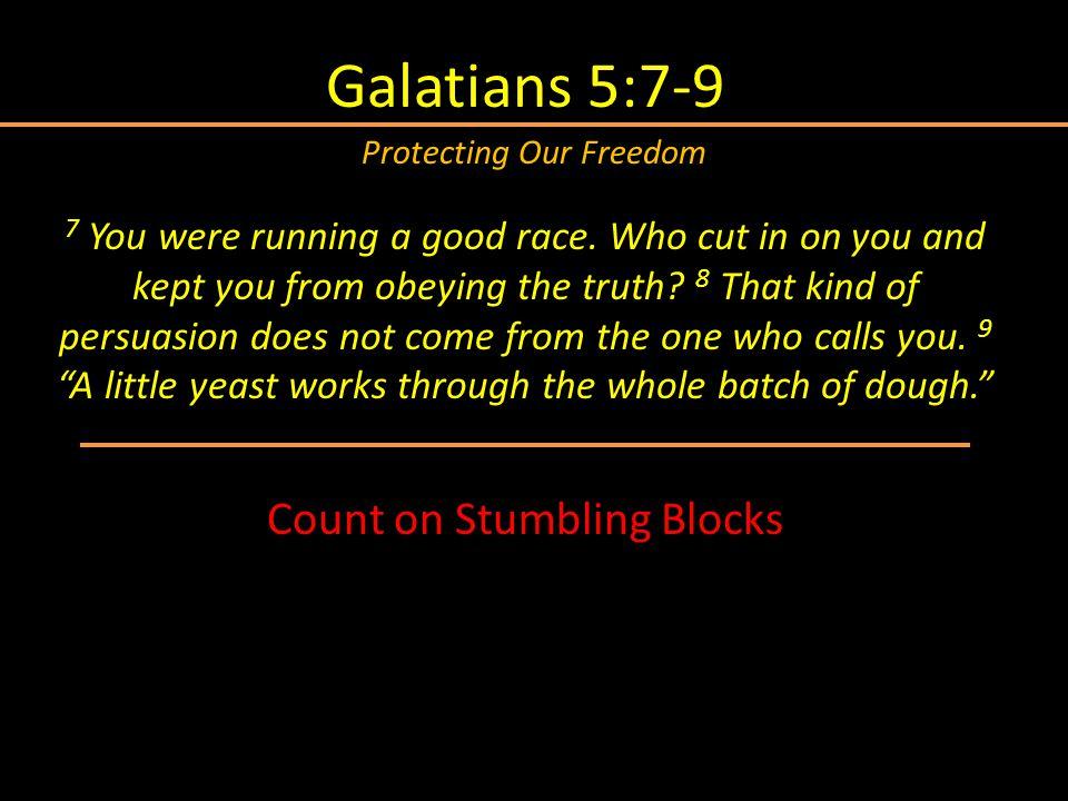 Galatians 5:7-9 Count on Stumbling Blocks