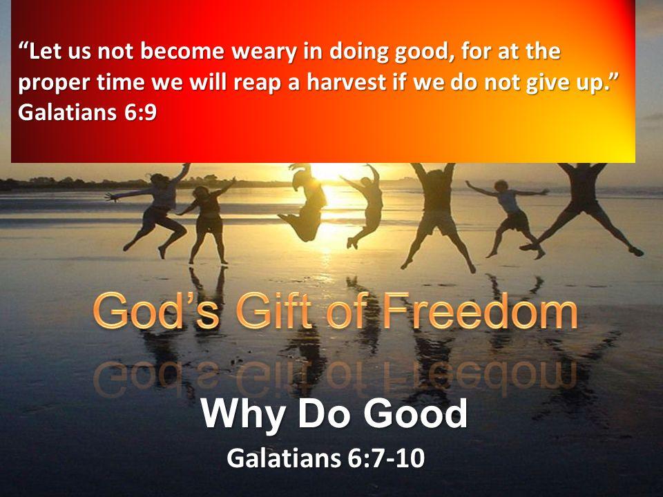 Galatians God's Gift of Freedom Why Do Good Galatians 6:7-10