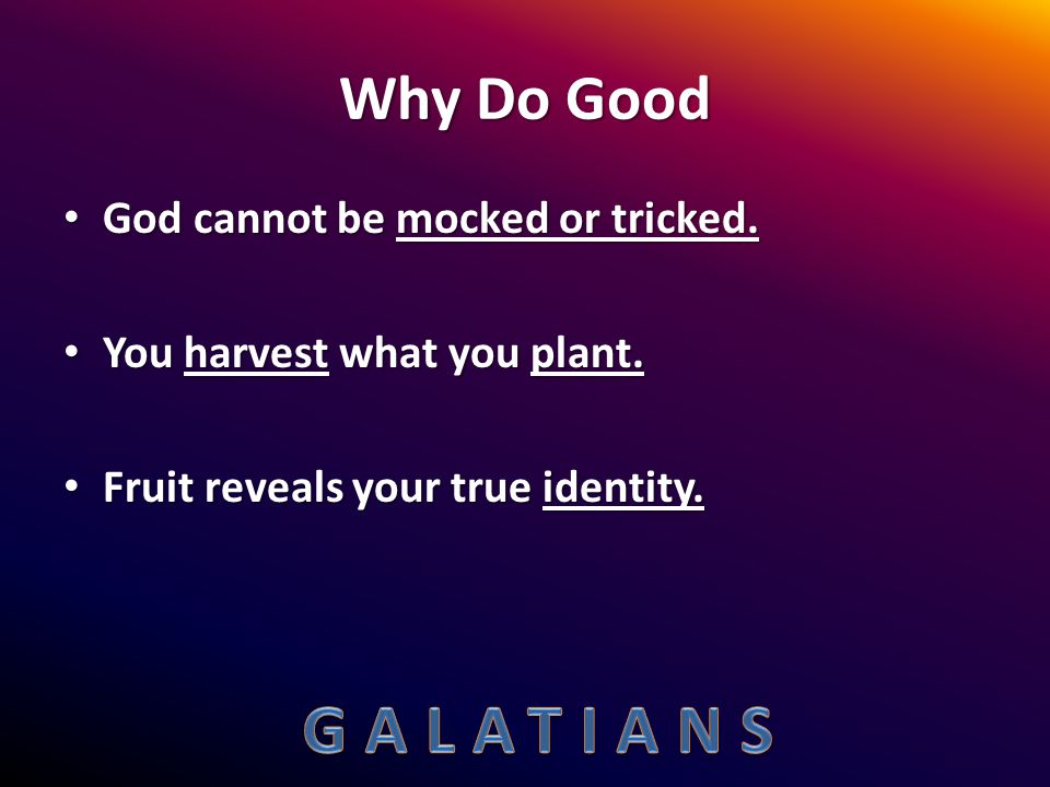 Why Do Good God cannot be mocked or tricked.