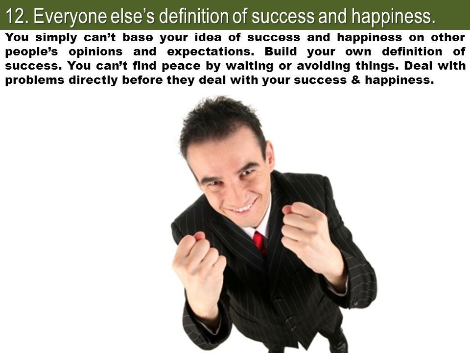 12. Everyone else's definition of success and happiness.