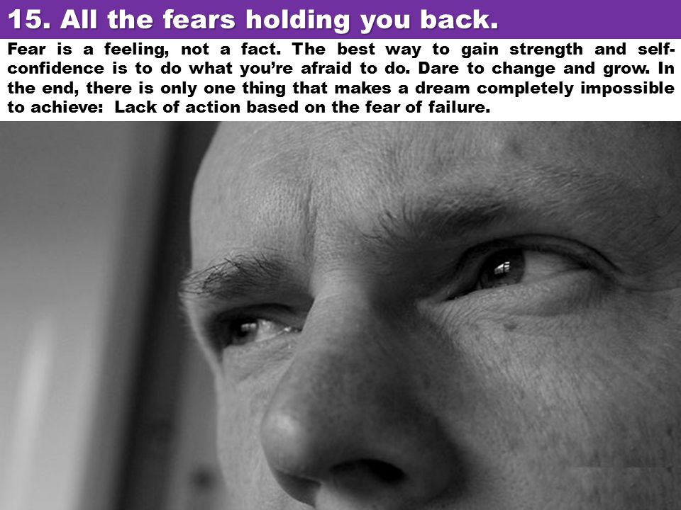 15. All the fears holding you back.