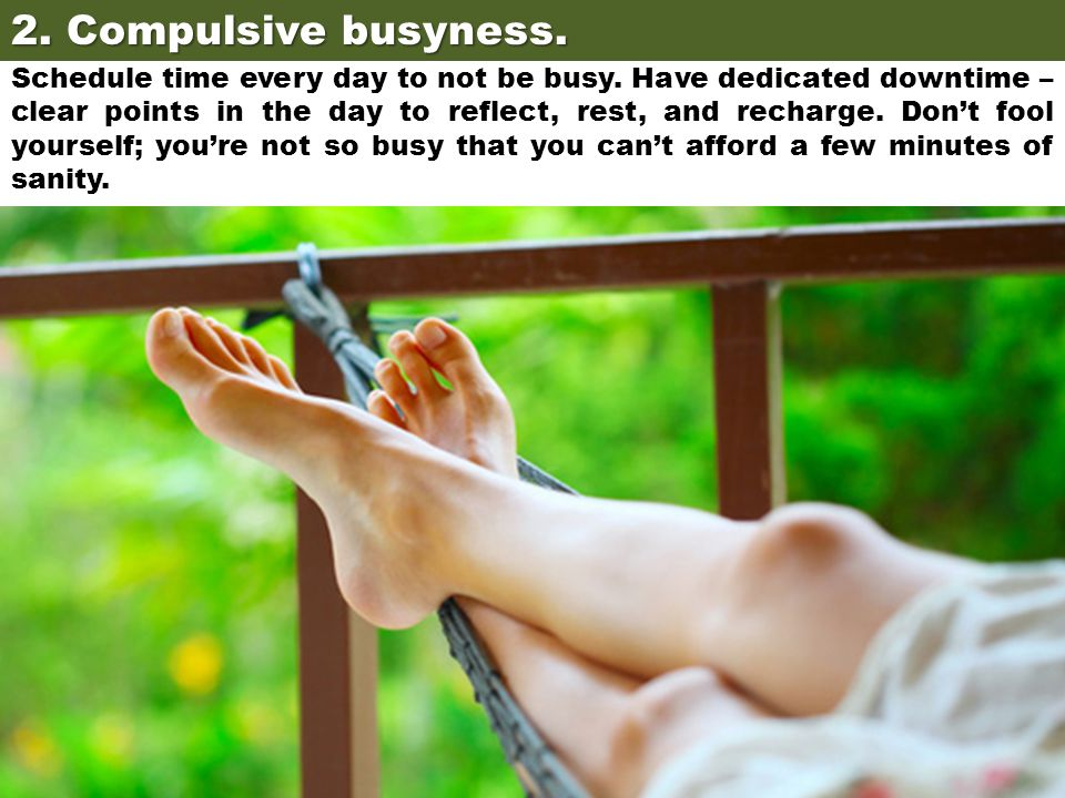 2. Compulsive busyness.