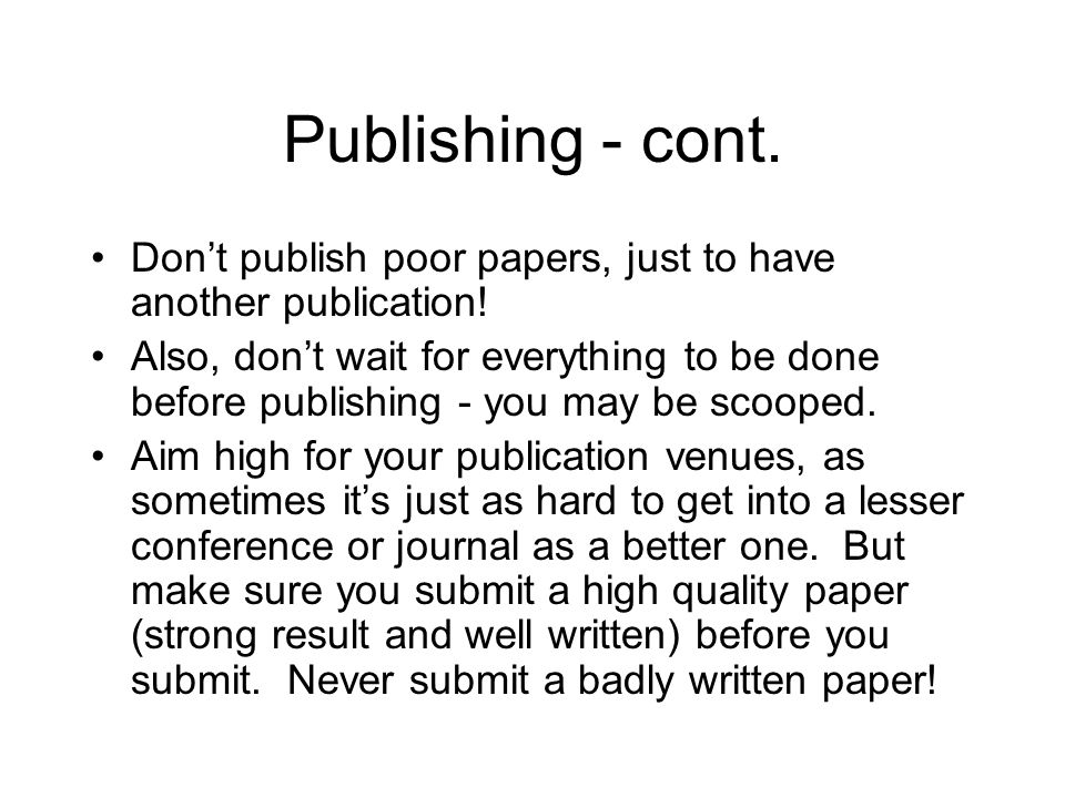 Publishing - cont. Don't publish poor papers, just to have another publication!