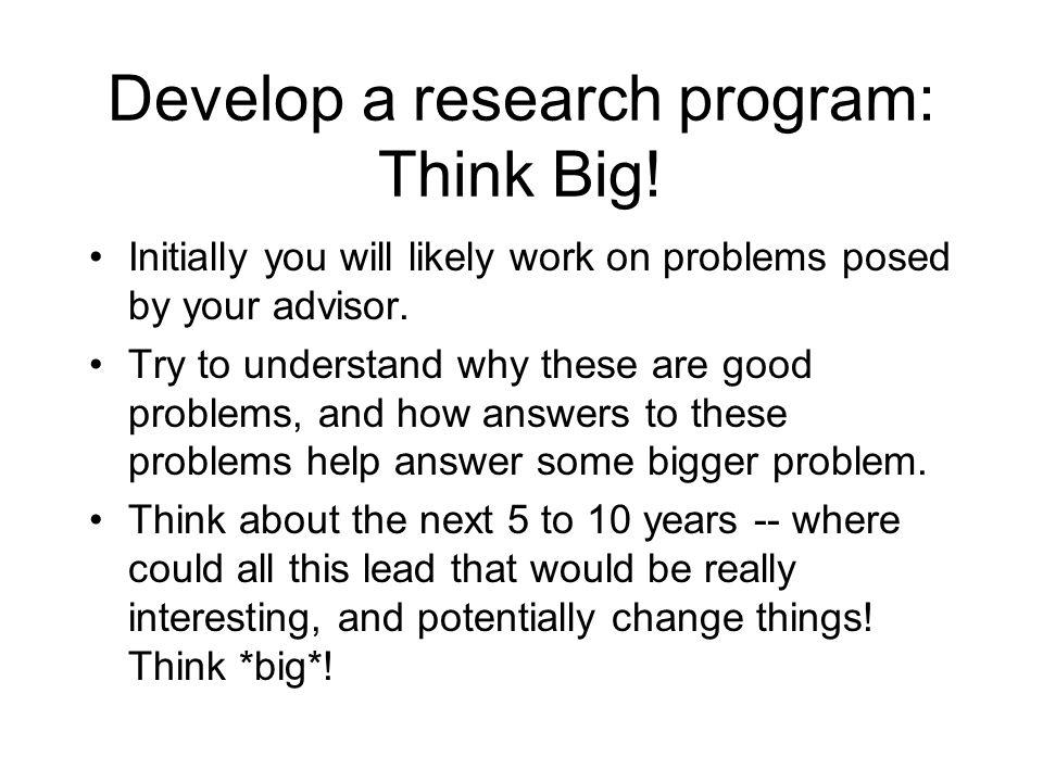 Develop a research program: Think Big!