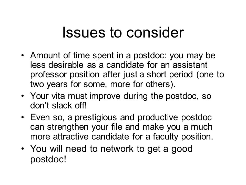Issues to consider You will need to network to get a good postdoc!