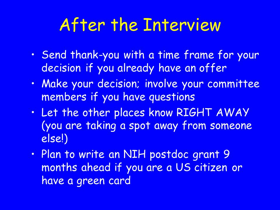 After the Interview Send thank-you with a time frame for your decision if you already have an offer.