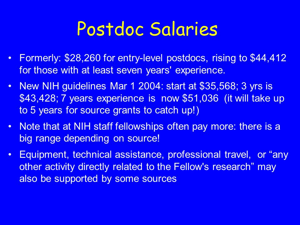Postdoc Salaries Formerly: $28,260 for entry-level postdocs, rising to $44,412 for those with at least seven years experience.