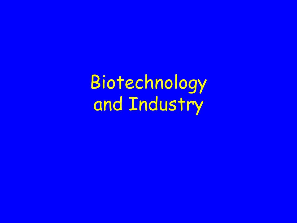 Biotechnology and Industry