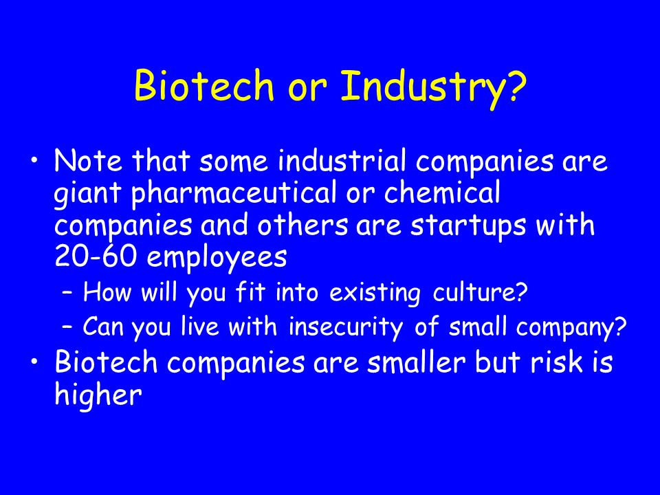 Biotech or Industry Note that some industrial companies are giant pharmaceutical or chemical companies and others are startups with 20-60 employees.