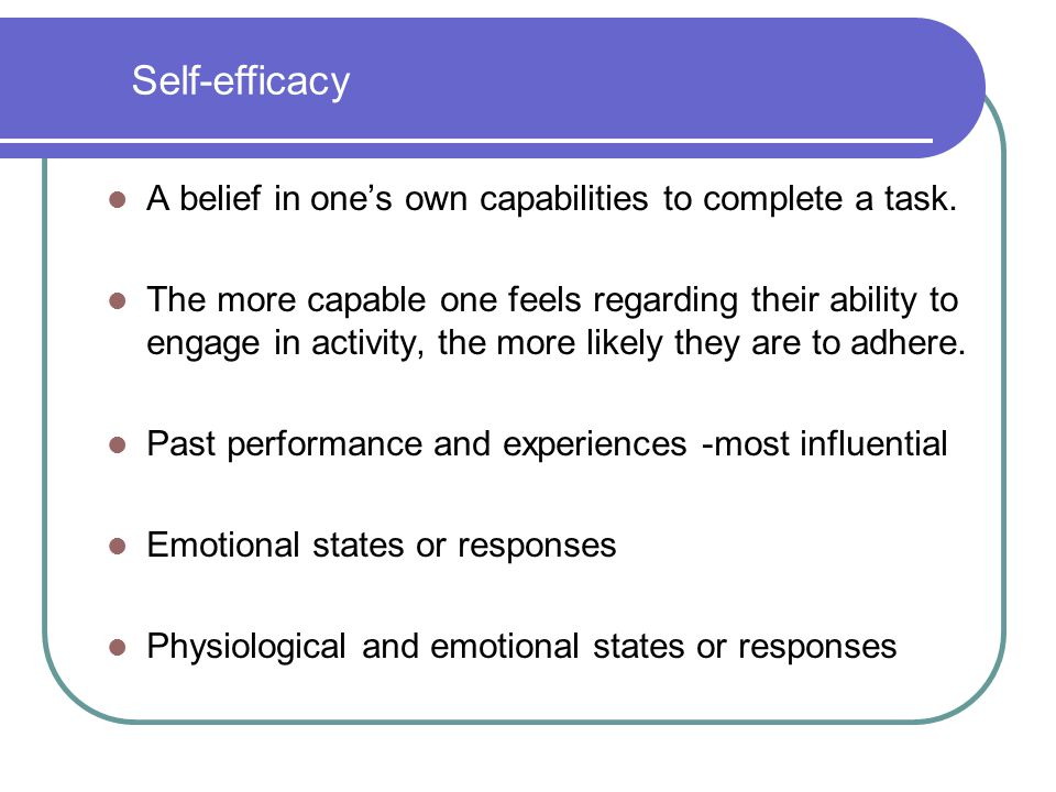 Self-efficacy A belief in one's own capabilities to complete a task.