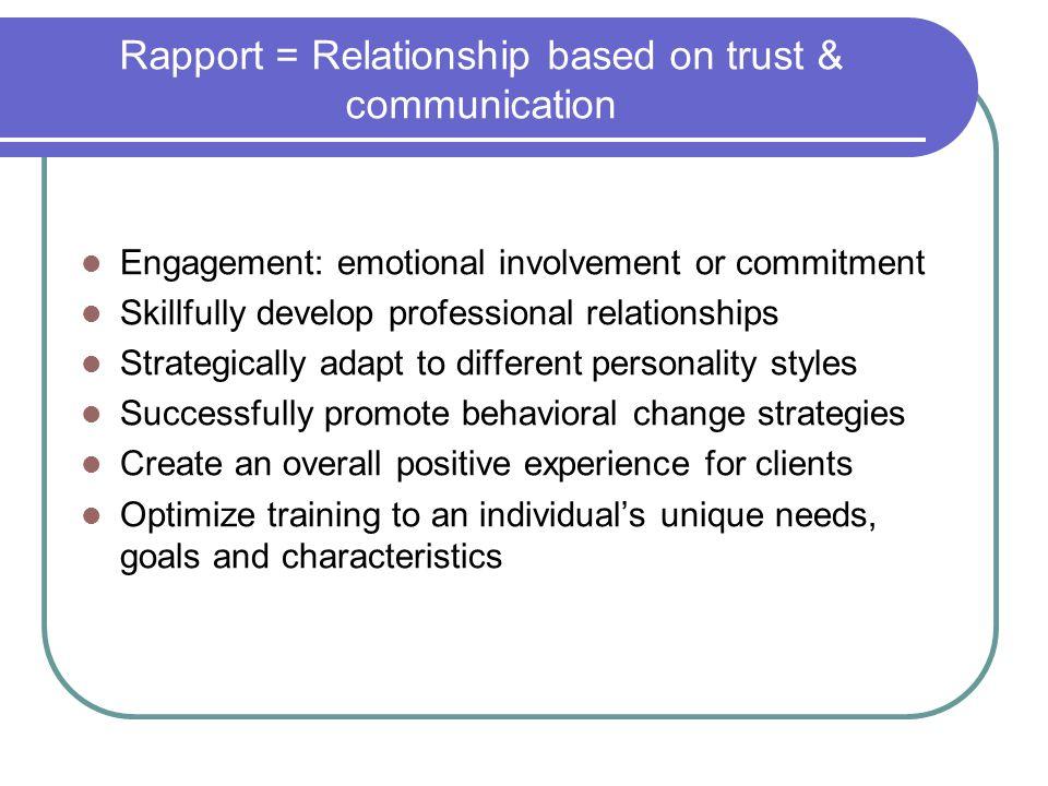 Rapport = Relationship based on trust & communication