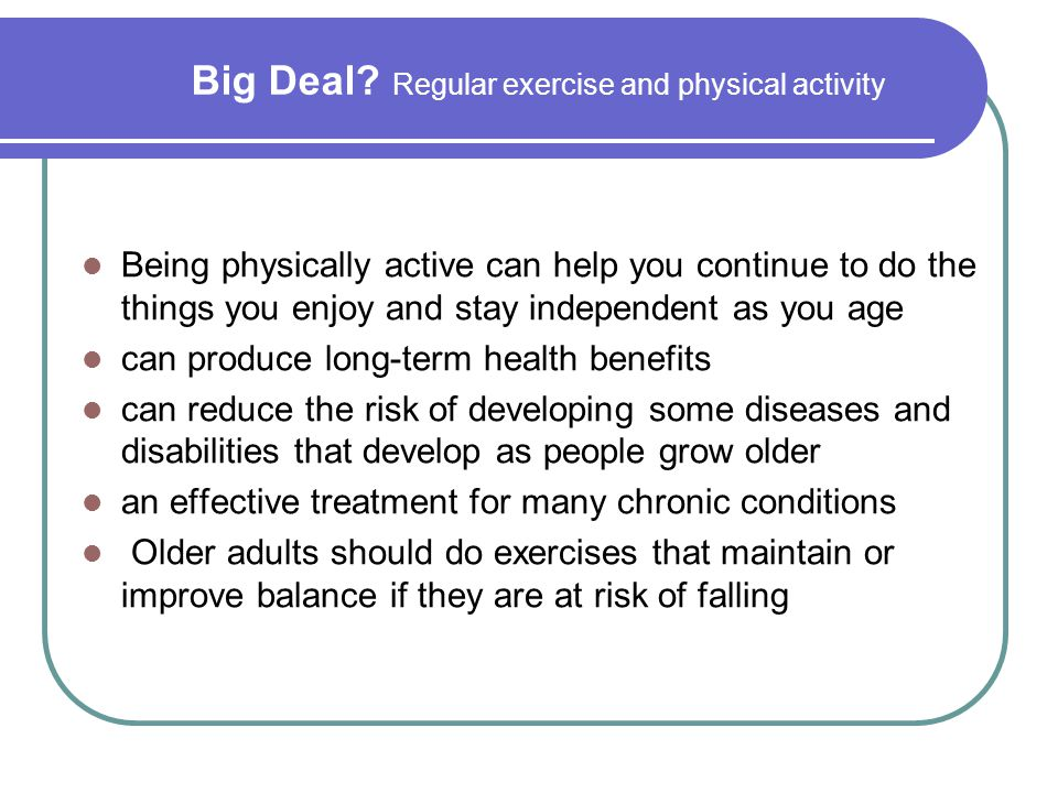 Big Deal Regular exercise and physical activity