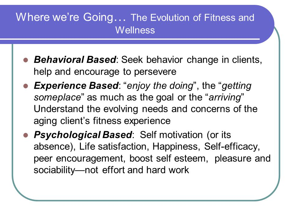 Where we're Going… The Evolution of Fitness and Wellness