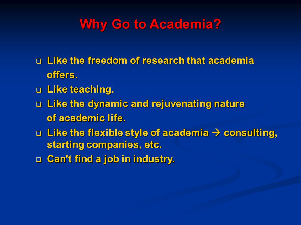 Why Go to Academia Like the freedom of research that academia offers.