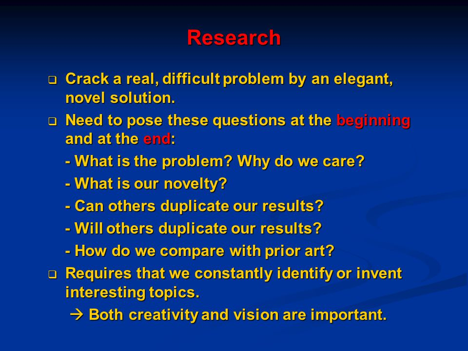 Research Crack a real, difficult problem by an elegant, novel solution. Need to pose these questions at the beginning and at the end: