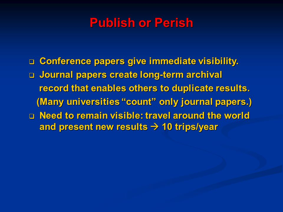 Publish or Perish Conference papers give immediate visibility.