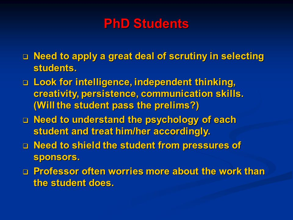 PhD Students Need to apply a great deal of scrutiny in selecting students.