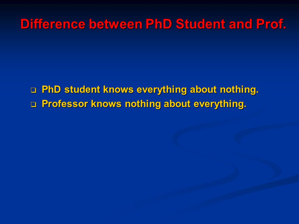 Difference between PhD Student and Prof.