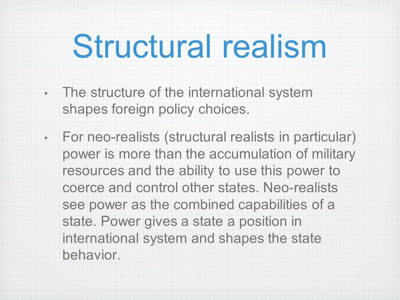 Structural realism The structure of the international system shapes foreign policy choices.