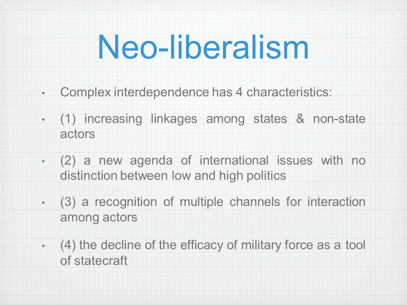 Neo-liberalism Complex interdependence has 4 characteristics: