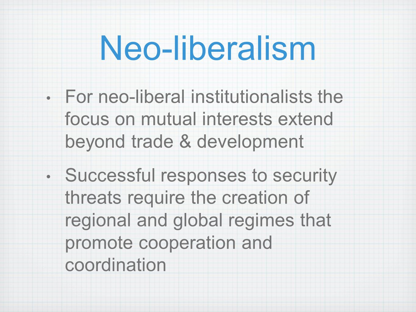 Neo-liberalism For neo-liberal institutionalists the focus on mutual interests extend beyond trade & development.