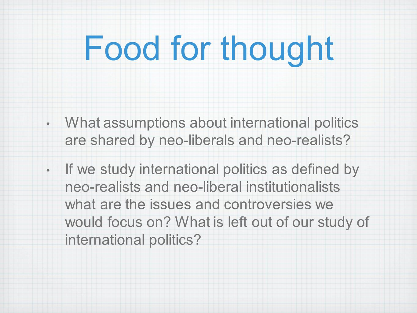 Food for thought What assumptions about international politics are shared by neo-liberals and neo-realists