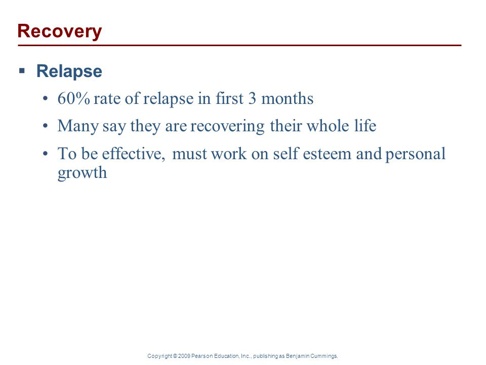 Recovery Relapse 60% rate of relapse in first 3 months