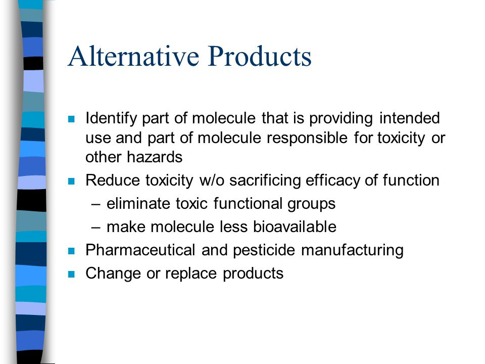 Alternative Products Identify part of molecule that is providing intended use and part of molecule responsible for toxicity or other hazards.