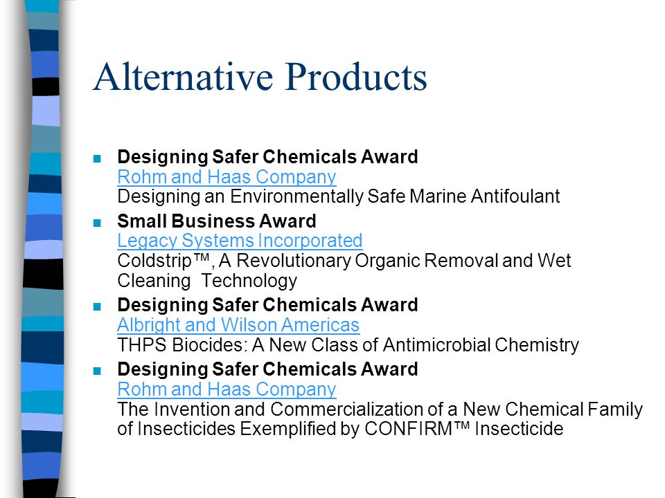 Alternative Products Designing Safer Chemicals Award Rohm and Haas Company Designing an Environmentally Safe Marine Antifoulant.
