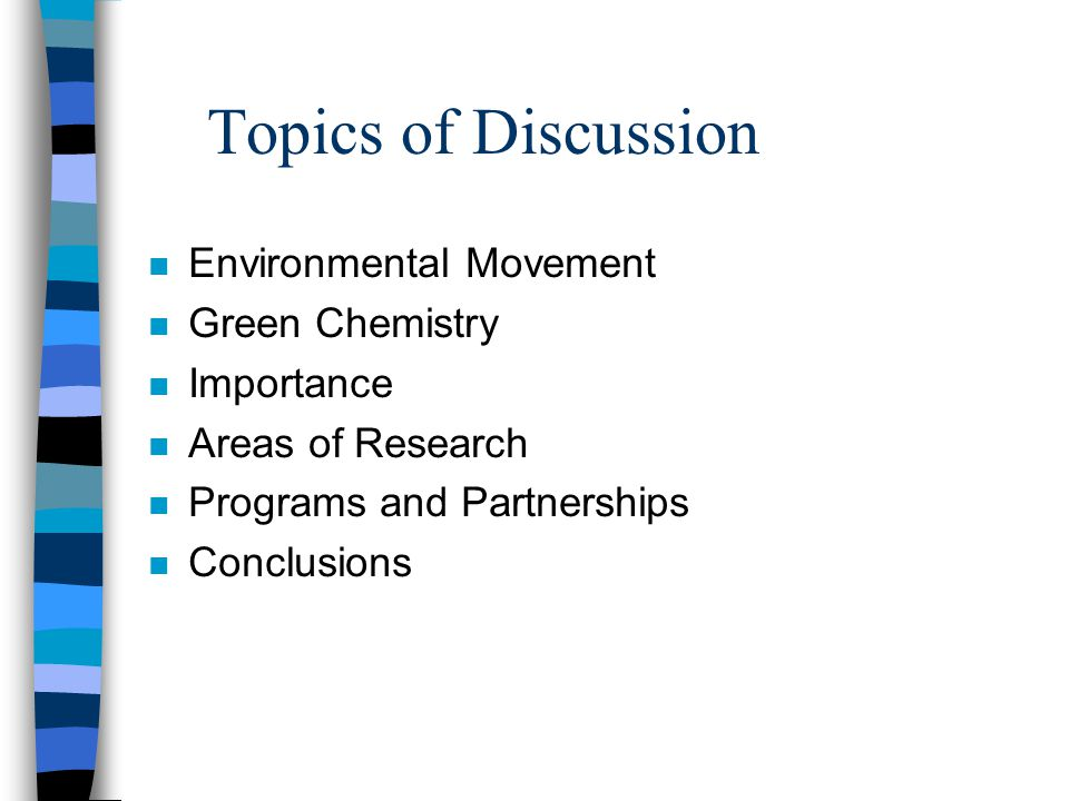 Topics of Discussion Environmental Movement Green Chemistry Importance