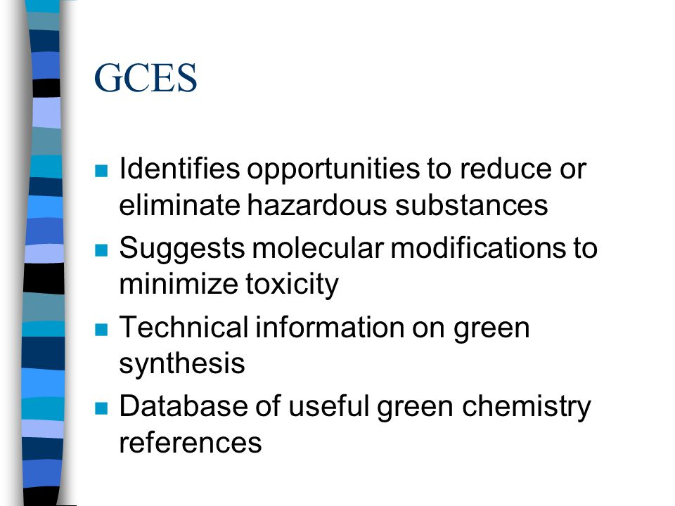 GCES Identifies opportunities to reduce or eliminate hazardous substances. Suggests molecular modifications to minimize toxicity.