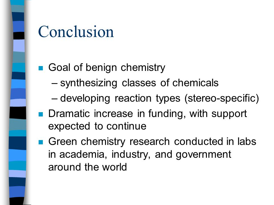 Conclusion Goal of benign chemistry synthesizing classes of chemicals