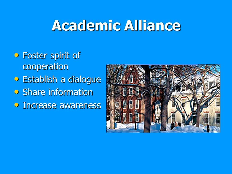 Academic Alliance Foster spirit of cooperation Establish a dialogue