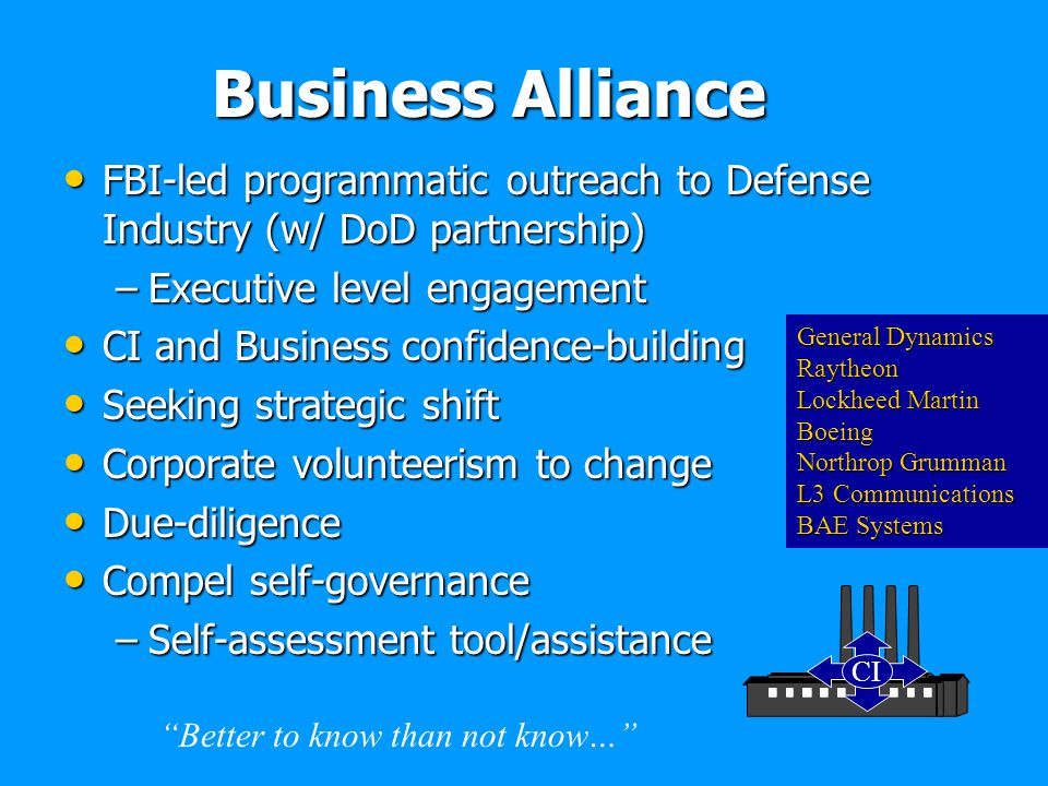 Business Alliance FBI-led programmatic outreach to Defense Industry (w/ DoD partnership) Executive level engagement.