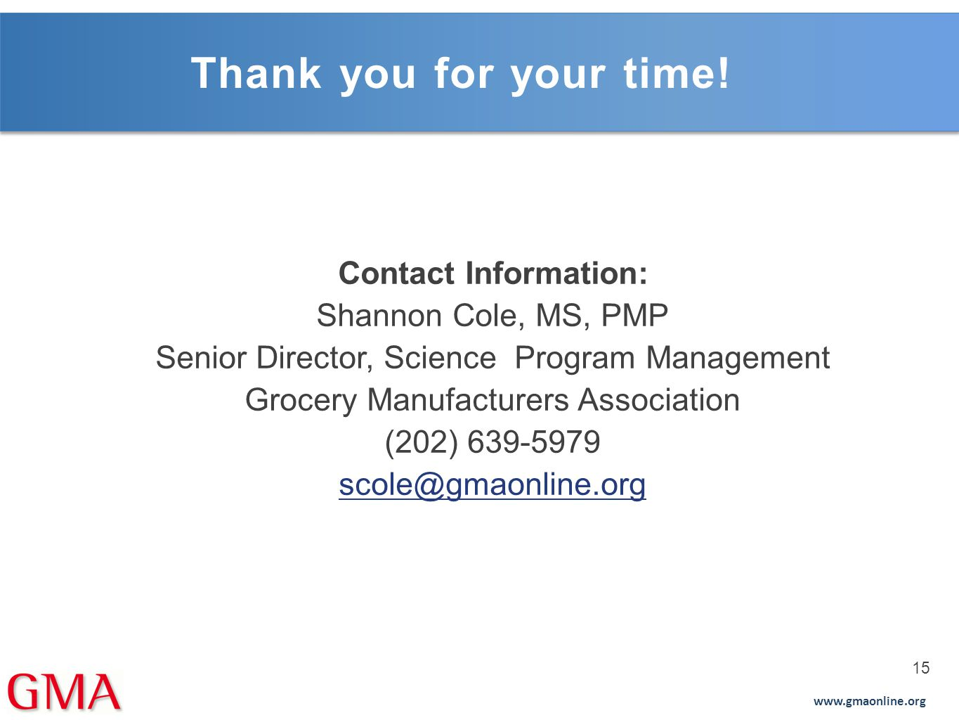 Thank you for your time! Contact Information: Shannon Cole, MS, PMP. Senior Director, Science Program Management.