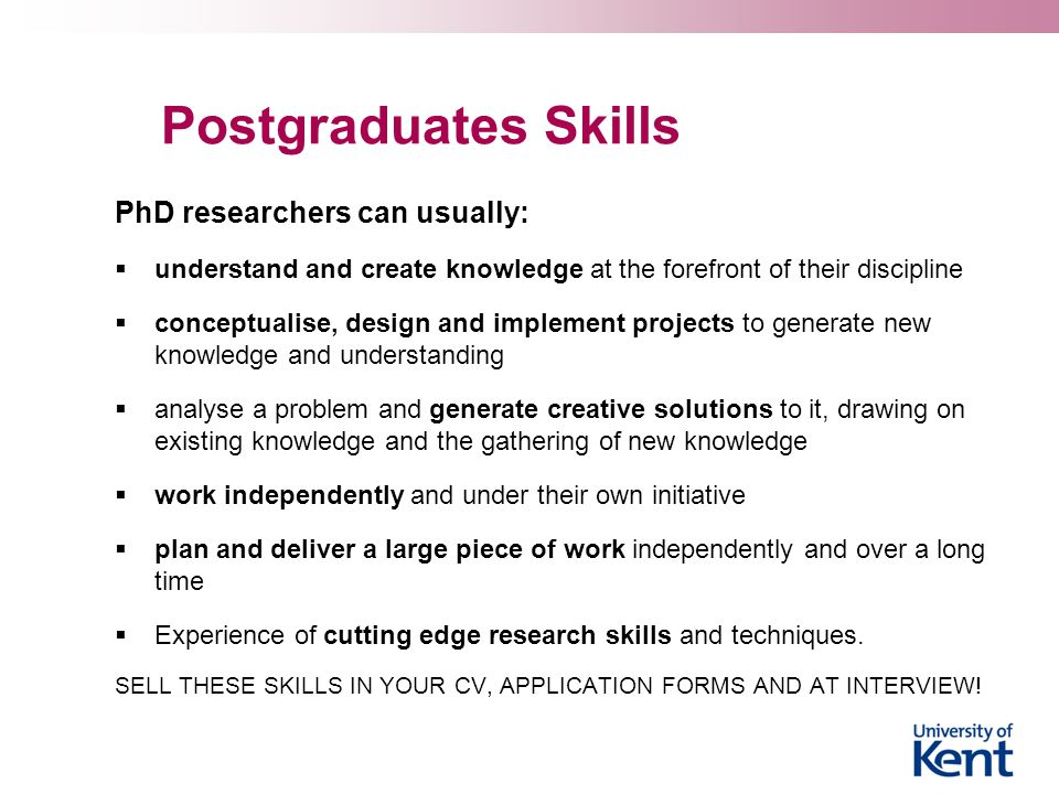 Postgraduates Skills PhD researchers can usually: