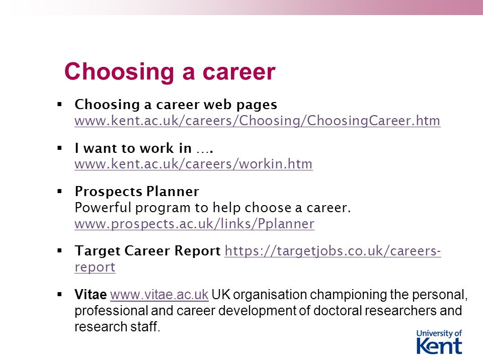 Choosing a career Choosing a career web pages www.kent.ac.uk/careers/Choosing/ChoosingCareer.htm.