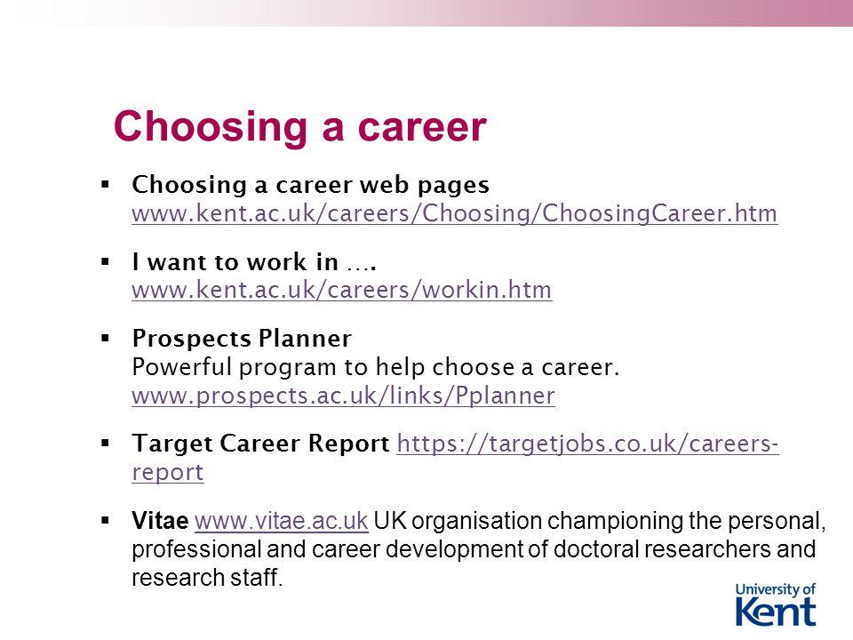 Choosing a career Choosing a career web pages www.kent.ac.uk/careers/Choosing/ChoosingCareer.htm.