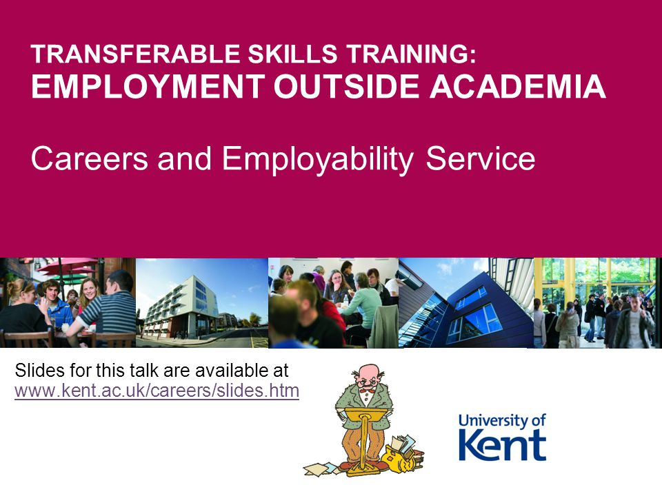 4/13/2017 TRANSFERABLE SKILLS TRAINING: EMPLOYMENT OUTSIDE ACADEMIA Careers and Employability Service.