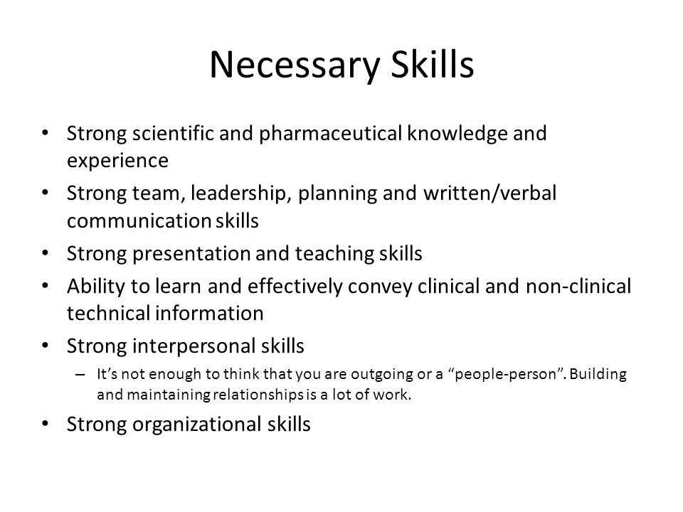 Necessary Skills Strong scientific and pharmaceutical knowledge and experience.