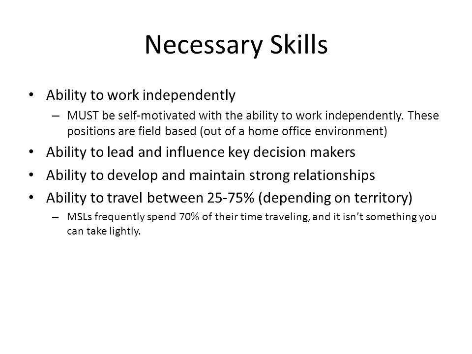Necessary Skills Ability to work independently