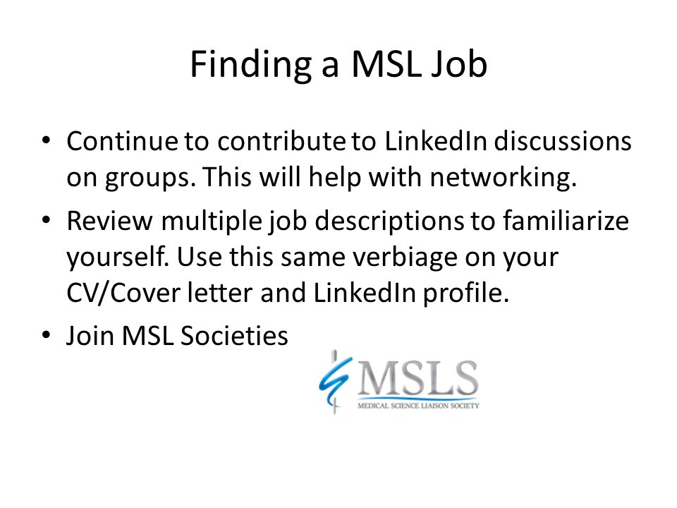 Finding a MSL Job Continue to contribute to LinkedIn discussions on groups. This will help with networking.