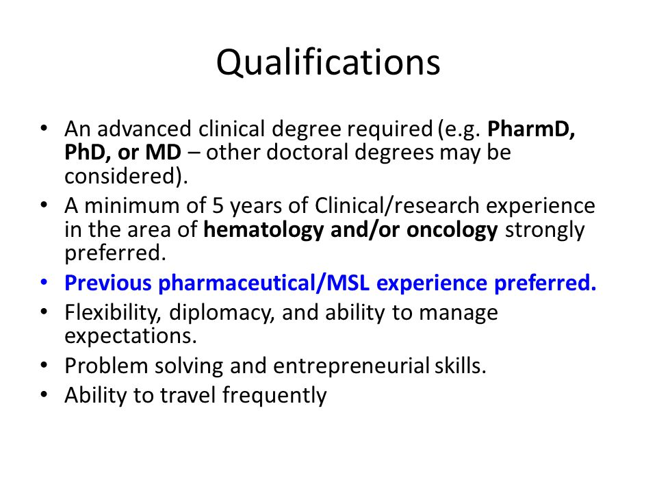 Qualifications An advanced clinical degree required (e.g. PharmD, PhD, or MD – other doctoral degrees may be considered).