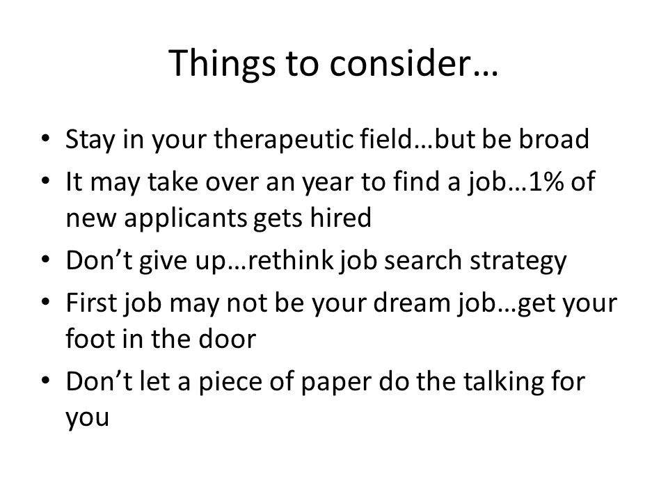Things to consider… Stay in your therapeutic field…but be broad