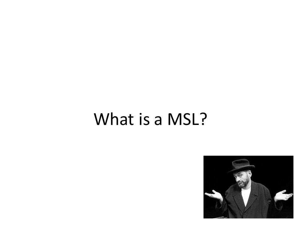 What is a MSL