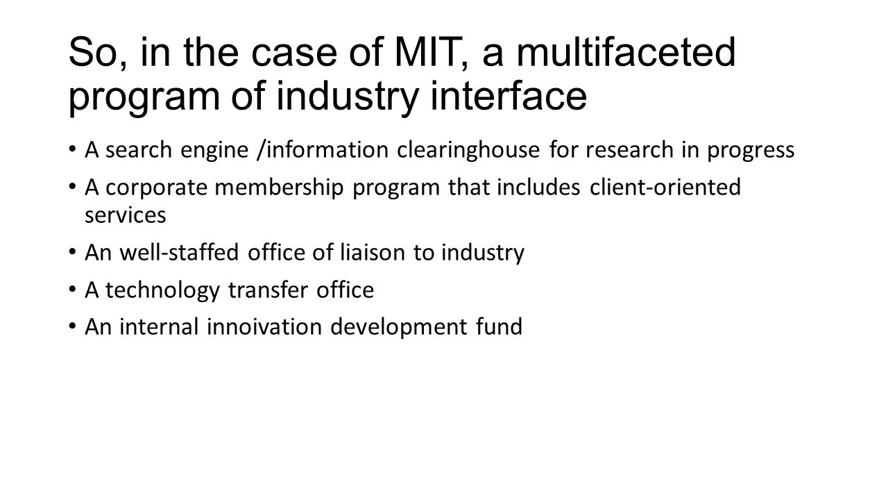 So, in the case of MIT, a multifaceted program of industry interface